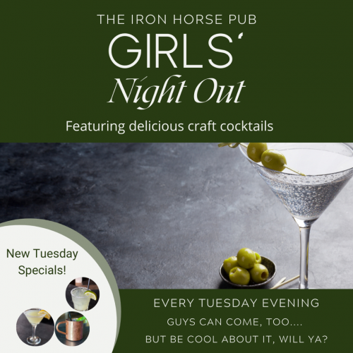 Iron Horse Pub Girls Night out every tuesday featuring craft cocktails.